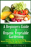 Free Kindle Book : A Beginners Guide to Organic Vegetable Gardening: Introduction to Composting, Worm Farming, No Dig Raised & Wicking Gardens Plus More... (Simple Living)