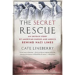 The Secret Rescue: An Untold Story of American Nurses and Medics Behind Nazi Lines