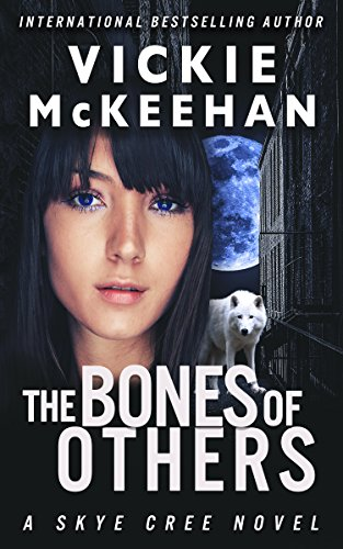 The Bones of Others (A Skye Cree Novel -- Book One) by Vickie McKeehan