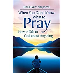 When You Don't Know What to Pray