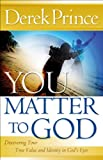 Free Kindle Book : You Matter to God: Discovering Your True Value and Identity in God