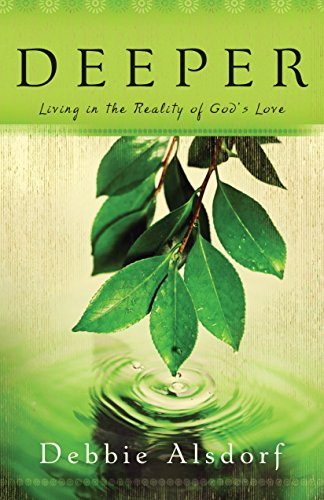 Deeper: Living in the Reality of God's Love