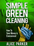 Free Kindle Book : Simple Green Cleaning: How To Save Money, Health & Environment