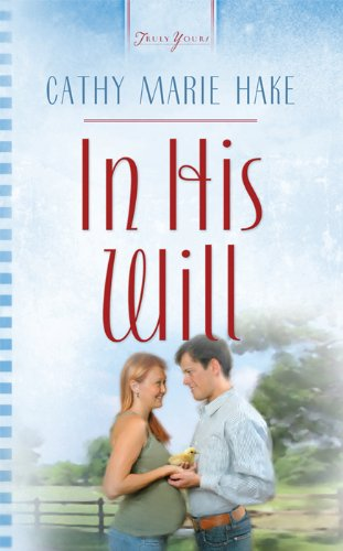 In His Will (Truly Yours Digital Editions) by Cathy Marie Hake