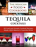 Free Kindle Book : We Love Tequila: 50 Recipes On How To Mix Perfect Tequila-Based Cocktails (The Mexican Food Cookbooks)