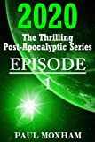 Free Kindle Book : 2020: Episode 1 (The Thrilling Post-Apocalyptic Series)