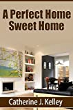 Free Kindle Book : A Perfect Home Sweet Home: Decorating Tips, How to Choose Colors and Detailed Advice On Interior and Exterior Design