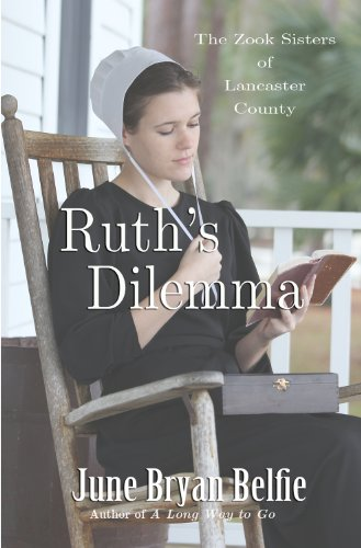 Ruth's Dilemma (The Zook Sisters of Lancaster County) by June Belfie