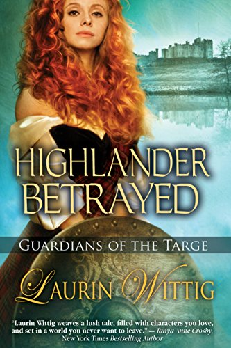 Highlander Betrayed (Guardians of the Targe) by Laurin Wittig
