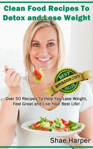 ... to detox and lose weight over 50 recipes to help you lose weight