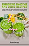 Free Kindle Book : Energizing Smoothie & Juice Recipes: Over 60 Gluten & Dairy Free Smoothie & Juice Recipes To Help You Lose Weight, Feel Great & Live Your Best Life! (Paleo Diet & Raw Food Diet) (Detox Book Series)