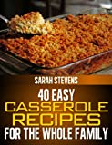 Free Kindle Book : 40 Easy Casserole Recipes For The Whole Family (Casserole Dishes Cookbook)