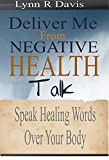 Free Kindle Book : Your Words Can Heal Your Body:How To Speak The Word To Your Body And Overcome Physical Illness (Negative Self Talk Book 3)