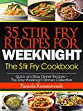Free Kindle Book : 35 Stir Fry Recipes For Weeknights - The Stir Fry Cookbook (Quick and Easy Dinner Recipes - The Easy Weeknight Dinners Collection)
