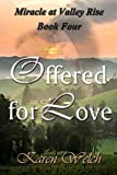 Free Kindle Book : Offered for Love (Miracle at Valley Rise--Book Four)