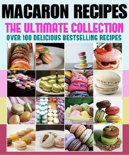 View Macaron Recipes: The Ultimate Collection - Over 100 Best Selling Recipes on Amazon