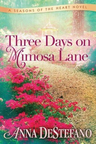 Three Days on Mimosa Lane (A Seasons of the Heart Novel) by Anna DeStefano