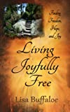 Free Kindle Book : Living Joyfully Free (Finding freedom, hope, and joy in the journey)