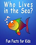 Free Kindle Book : Who Lives in The Sea? - Fun Facts For Kids! Picture Book About Marine Animals + Quiz!