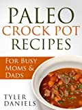 Free Kindle Book : Paleo Crock Pot Recipes: For Busy Moms & Dads