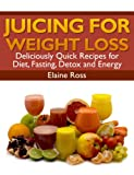 Free Kindle Book : Juicing for Weight Loss: Deliciously Quick Recipes for Diet, Fasting, Detox and Energy