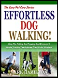 Free Kindle Book : WALKING YOUR DOG: Stop The Pulling And Tugging And Discover 5 Simple Training Techniques That Works Wonders! (The Easy Pet Care Series)