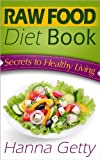 Free Kindle Book : Raw Food Diet Book: Secrets to Healthy Living Plus Quick & Easy Recipes for Delicious & Nutritious Plant-Based Meals to Help with Weight Loss, Detox & Optimal Health