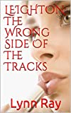 Free Kindle Book : The Wrong Side Of The Tracks (Leighton)