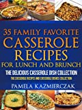 Free Kindle Book : 35 Family Favorite Casserole Recipes For Lunch and Brunch - The Delicious Casserole Dish Collection (The Casserole Recipes and Casserole Dishes Collection)