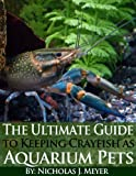 Free Kindle Book : The Ultimate Guide to Keeping Crayfish as Aquarium Pets