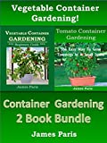 Free Kindle Book : Container Gardening - 2 Book Bundle: Vegetable Container Gardening - Made Easy; Tomato Container Gardening - The Easy Way To Grow Tomatoes In A Small Space