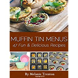 Muffin Tin Menus: 47 Fun &#038; Delicious Recipes