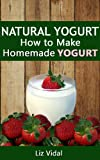 Free Kindle Book : Natural Yogurt: How to Make Homemade Yogurt