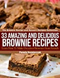 Free Kindle Book : 33 Amazing and Delicious Brownie Recipes - Learn How To Make Decadent Brownies From Scratch (The Brownie Recipe and Dessert Recipes Collection)