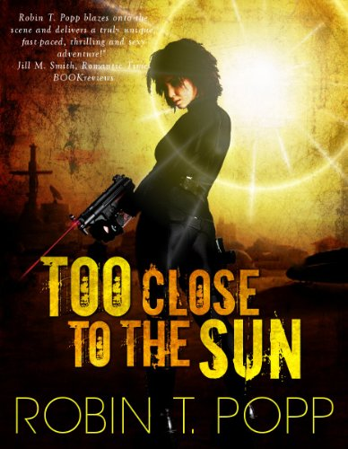 Too Close to the Sun (The Sun Series) by Robin T. Popp