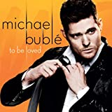 To Be Loved (2013) (Album) by Michael Buble