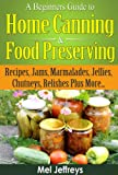 Free Kindle Book : A Beginners Guide to Home Canning & Food Preserving: Recipes, Jams, Marmalades, Jellies, Chutneys, Relishes Plus More... (Simple Living)