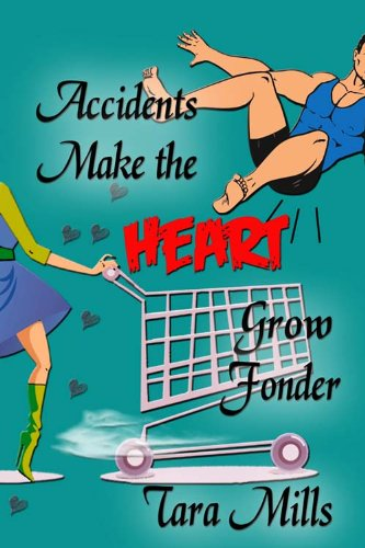 Accidents Make the Heart Grow Fonder by Tara Mills