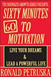 60 Minutes To Motivation: Live Your Dreams and Lead A Powerful Life (The Boundless Growth Series Book 1)