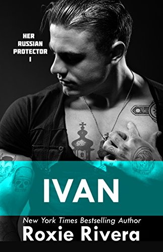 Ivan (Her Russian Protector #1) by Roxie Rivera