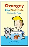 Free Kindle Book : Orangey the Goldfish: Meet the New Puppy (Book 5)