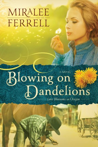 Blowing on Dandelions (Love Blossoms in Oregon Series) by Miralee Ferrell