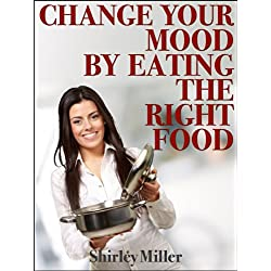 Change Your Mood By Eating The Right Food (Healthy &#038; Tasty Series)