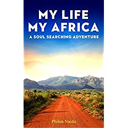 My Life My Africa: A Real African Adventure...in search of Love, Freedom and True Community