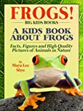 Free Kindle Book : Frogs! A Kids Book About Frogs and Toads - Facts, Figures and High Quality Pictures of Animals in Nature (Big Kids Books)