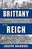 Free Kindle Book : From Brittany to the Reich: The 29th Infantry Division in Germany, September - November 1944