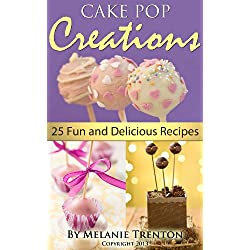 Cake Pop Creations: 25 Fun & Delicious Recipes