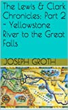 Free Kindle Book : The Lewis & Clark Chronicles; Part 2 - Yellowstone River to the Great Falls