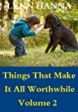 Free Kindle Book : Things That Make It All Worthwhile Volume 2