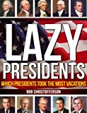 Free Kindle Book : Lazy Presidents - Which Presidents Took The Most Vacations? (2nd edition)